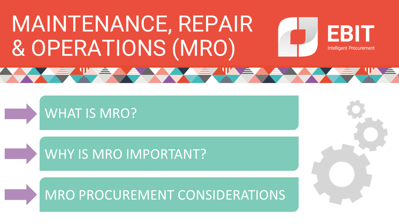 Maintenance, Repair & Operations (MRO).  What is MRO?  Why is MRO important?  MRO Procurement considerations.